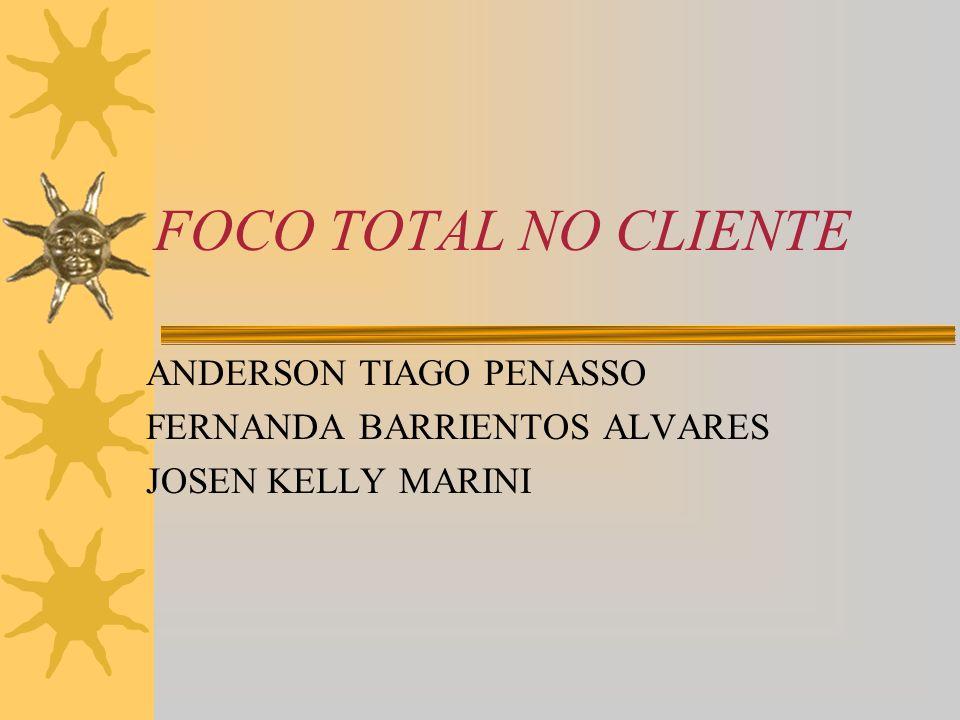 FOCO TOTAL NO CLIENTE ANDERSON TIAGO PENASSO FERNANDA BARRIENTOS ALVARES JOSEN KELLY MARINI
