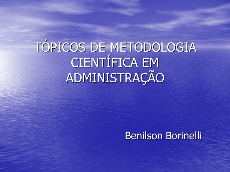 TÓPICOS DE METODOLOGIA CIENTÍFICA EM ADMINISTRAÇÃO Benilson Borinelli Benilson Borinelli