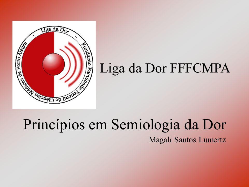 Princípios em Semiologia da Dor Magali Santos Lumertz Liga da Dor FFFCMPA