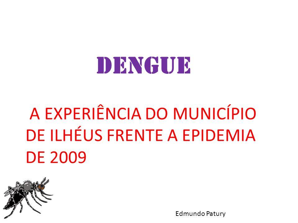 DENGUE A EXPERIÊNCIA DO MUNICÍPIO DE ILHÉUS FRENTE A EPIDEMIA DE 2009 Edmundo Patury