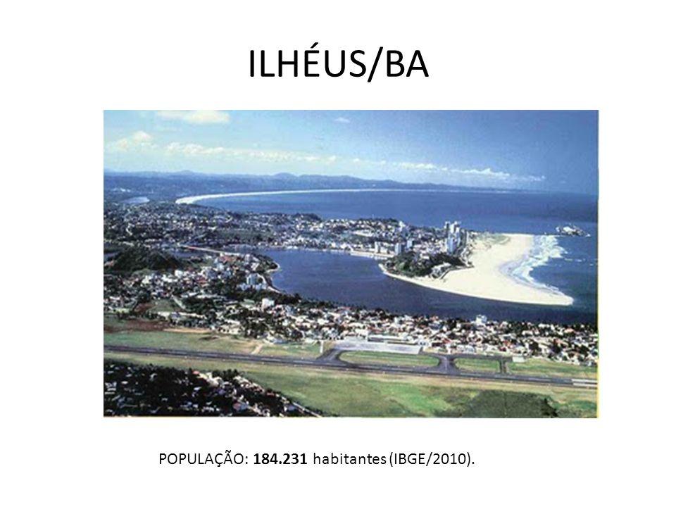 ILHÉUS/BA POPULAÇÃO: 184.231 habitantes (IBGE/2010).