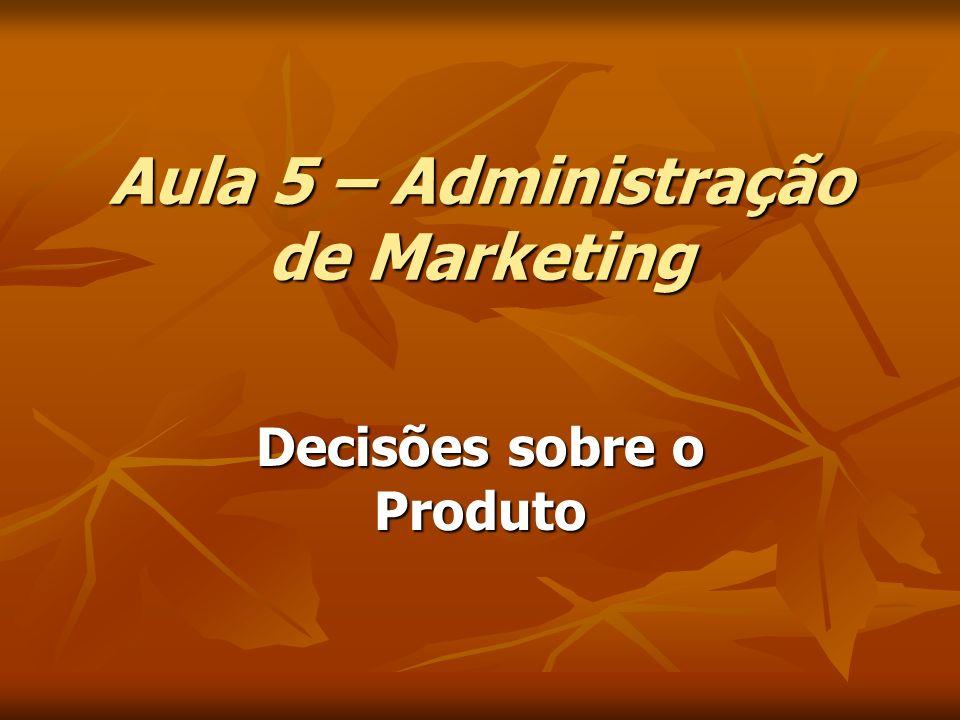 Aula 5 – Administração de Marketing Decisões sobre o Produto