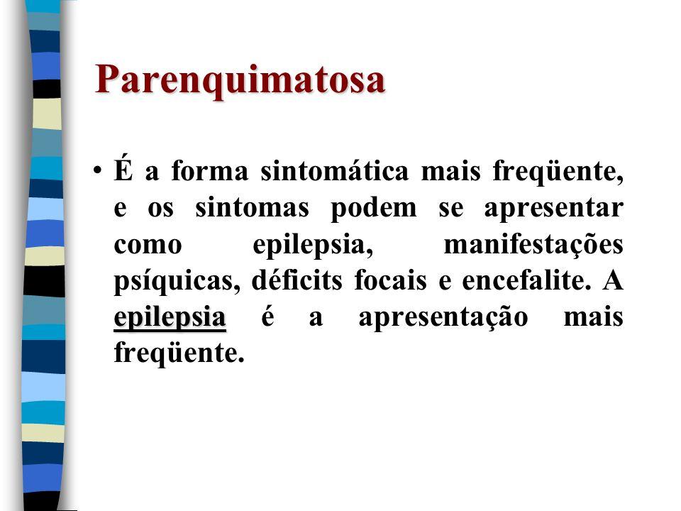 Parenquimatosa epilepsia É a forma sintomática mais freqüente, e os sintomas podem se apresentar como epilepsia, manifestações psíquicas, déficits foc