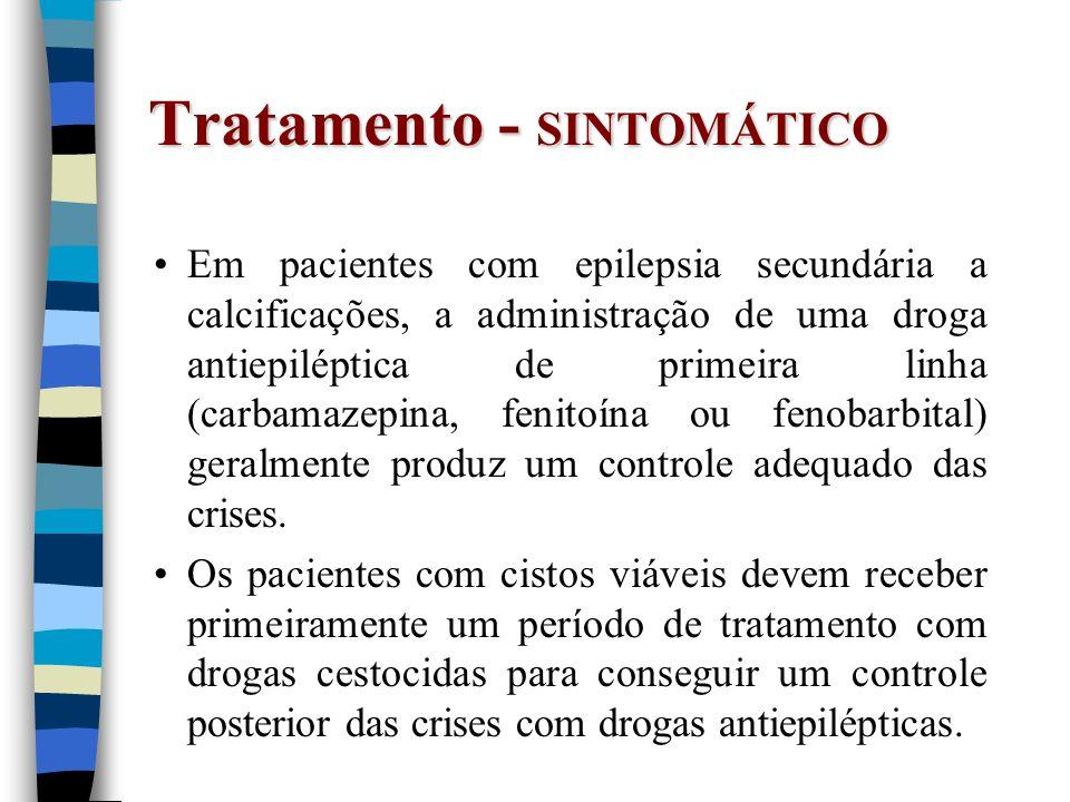 Tratamento - SINTOMÁTICO Em pacientes com epilepsia secundária a calcificações, a administração de uma droga antiepiléptica de primeira linha (carbama