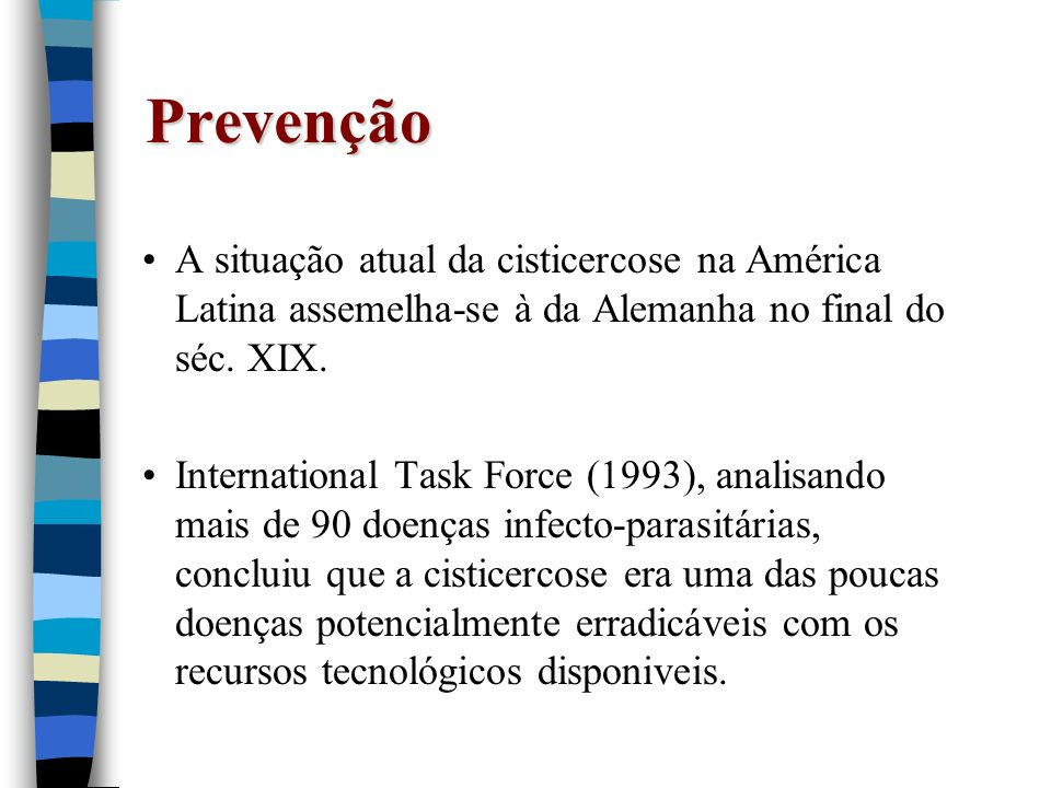 Prevenção A situação atual da cisticercose na América Latina assemelha-se à da Alemanha no final do séc. XIX. International Task Force (1993), analisa