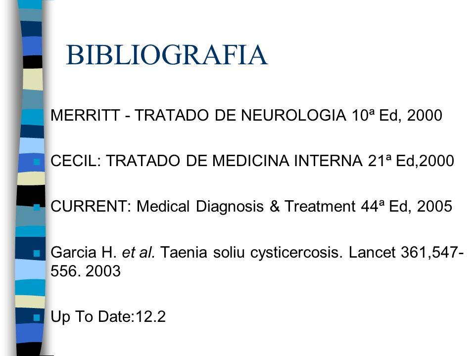 BIBLIOGRAFIA n MERRITT - TRATADO DE NEUROLOGIA 10ª Ed, 2000 n CECIL: TRATADO DE MEDICINA INTERNA 21ª Ed,2000 n CURRENT: Medical Diagnosis & Treatment