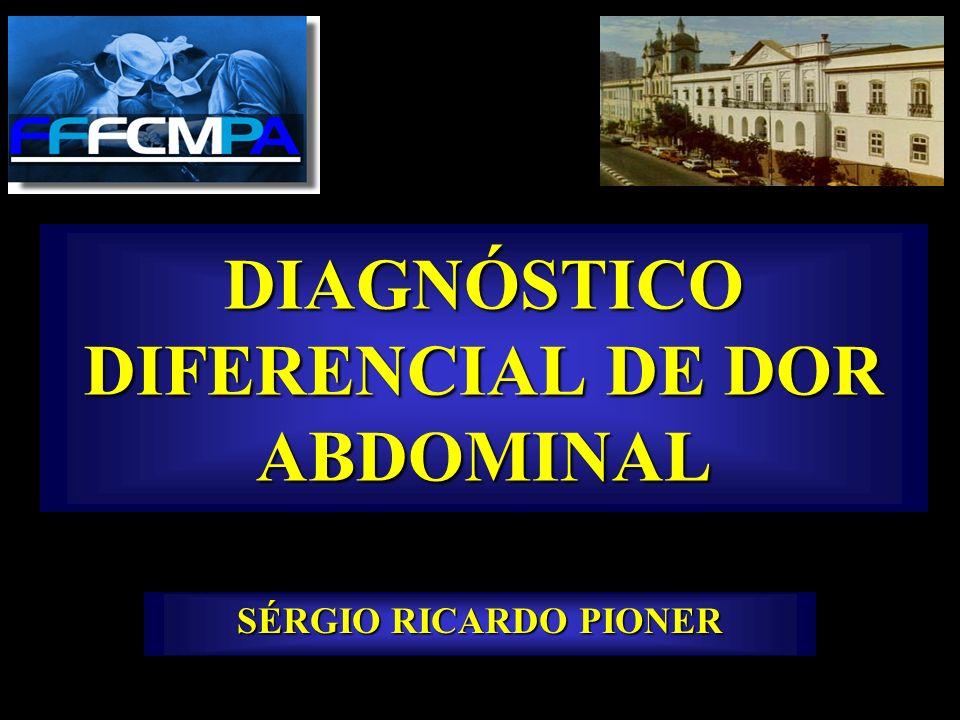 DIAGNÓSTICO DIFERENCIAL DE DOR ABDOMINAL SÉRGIO RICARDO PIONER