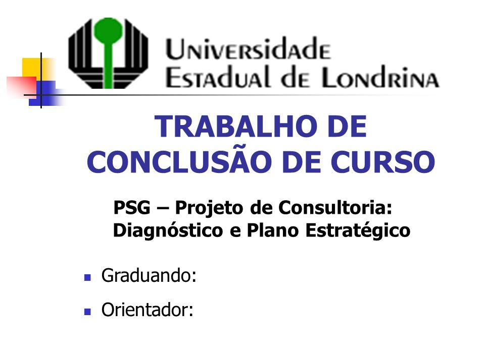 TRABALHO DE CONCLUSÃO DE CURSO PSG – Projeto de Consultoria: Diagnóstico e Plano Estratégico Orientador: Graduando: