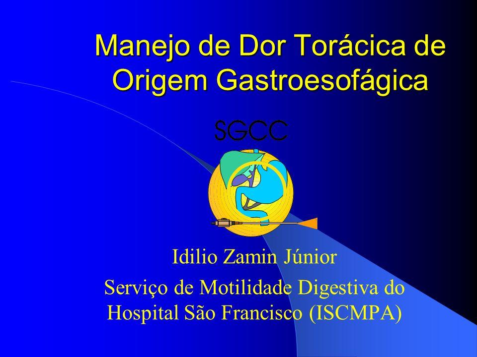 Manejo de Dor Torácica de Origem Gastroesofágica Idilio Zamin Júnior Serviço de Motilidade Digestiva do Hospital São Francisco (ISCMPA)