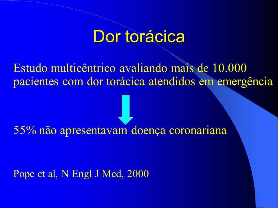 Dor torácica Estudo multicêntrico avaliando mais de 10.000 pacientes com dor torácica atendidos em emergência 55% não apresentavam doença coronariana