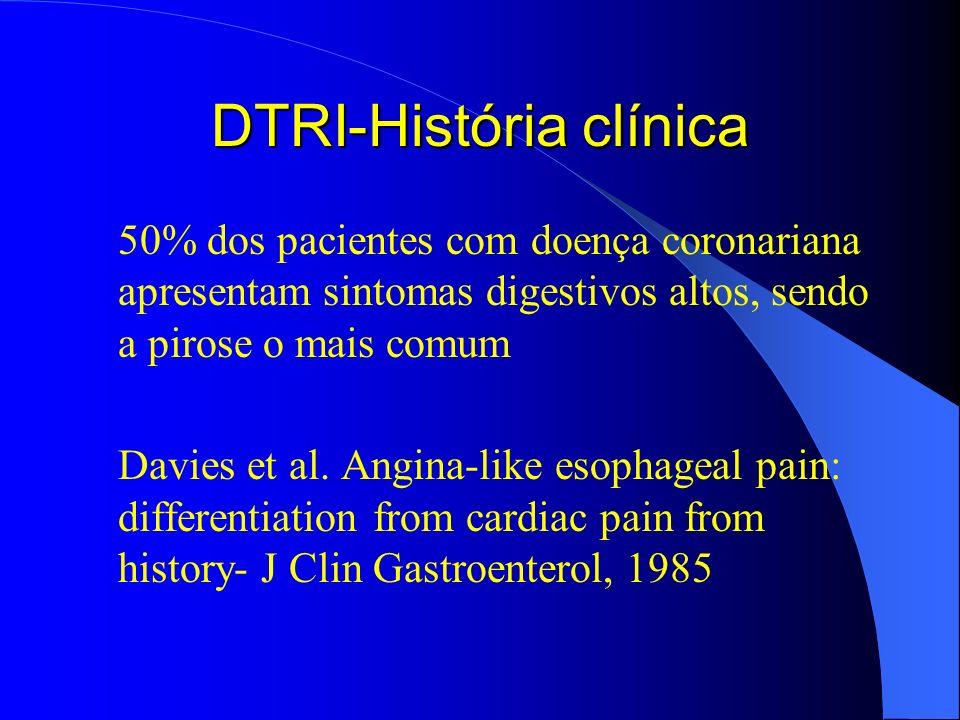 DTRI-História clínica 50% dos pacientes com doença coronariana apresentam sintomas digestivos altos, sendo a pirose o mais comum Davies et al. Angina-