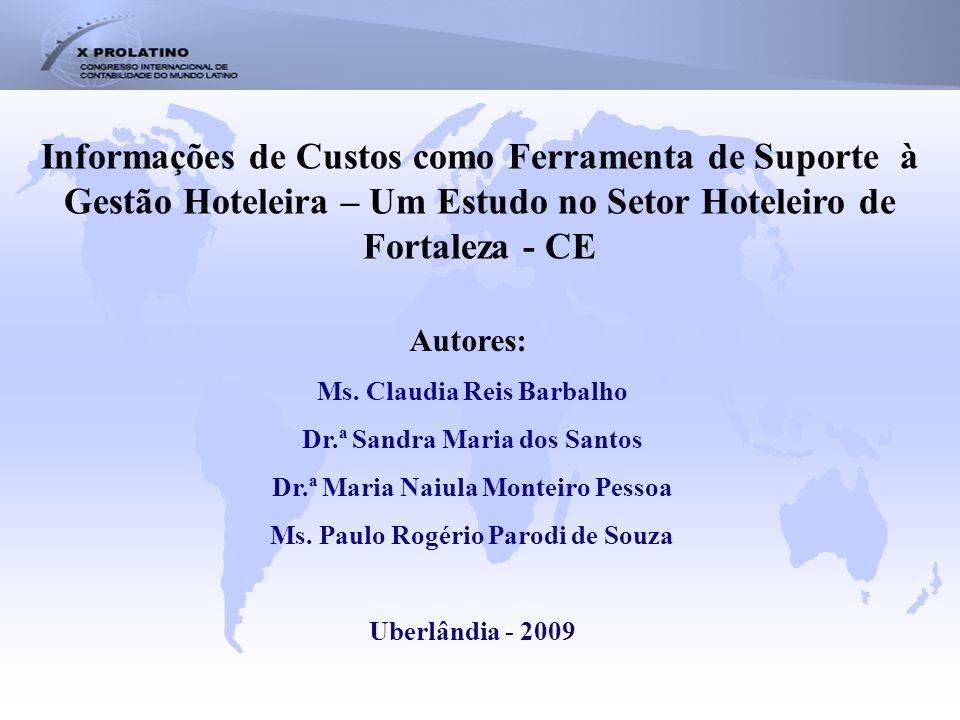 Informações de Custos como Ferramenta de Suporte à Gestão Hoteleira – Um Estudo no Setor Hoteleiro de Fortaleza - CE Autores: Ms. Claudia Reis Barbalh