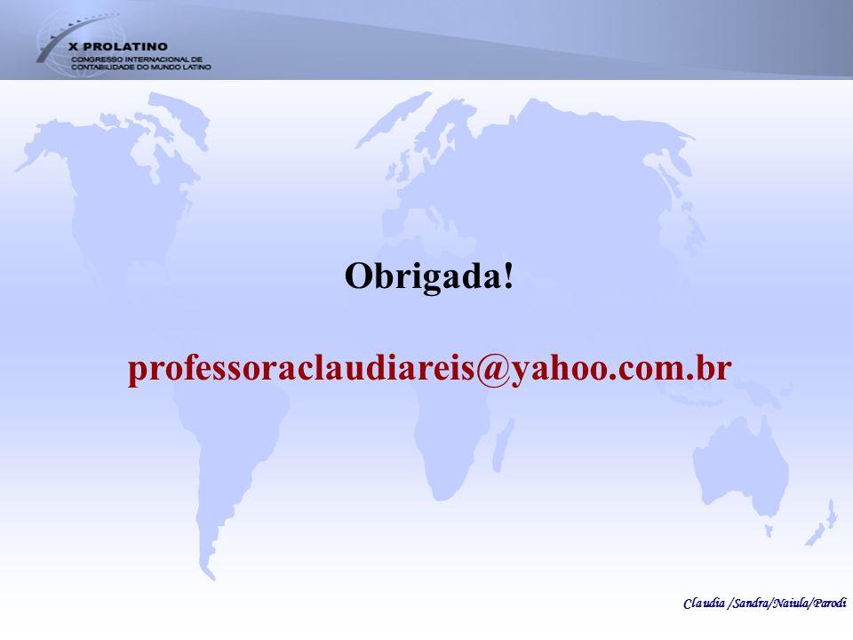 Obrigada! professoraclaudiareis@yahoo.com.br Claudia /Sandra/Naiula/Parodi