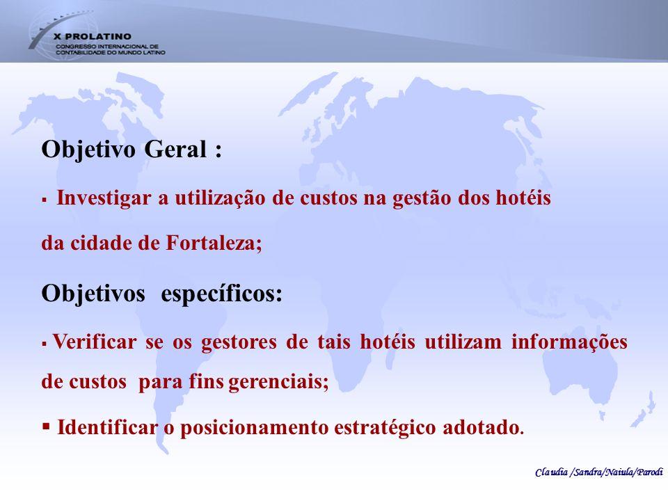 Objetivo Geral : Investigar a utilização de custos na gestão dos hotéis da cidade de Fortaleza; Objetivos específicos: Verificar se os gestores de tai