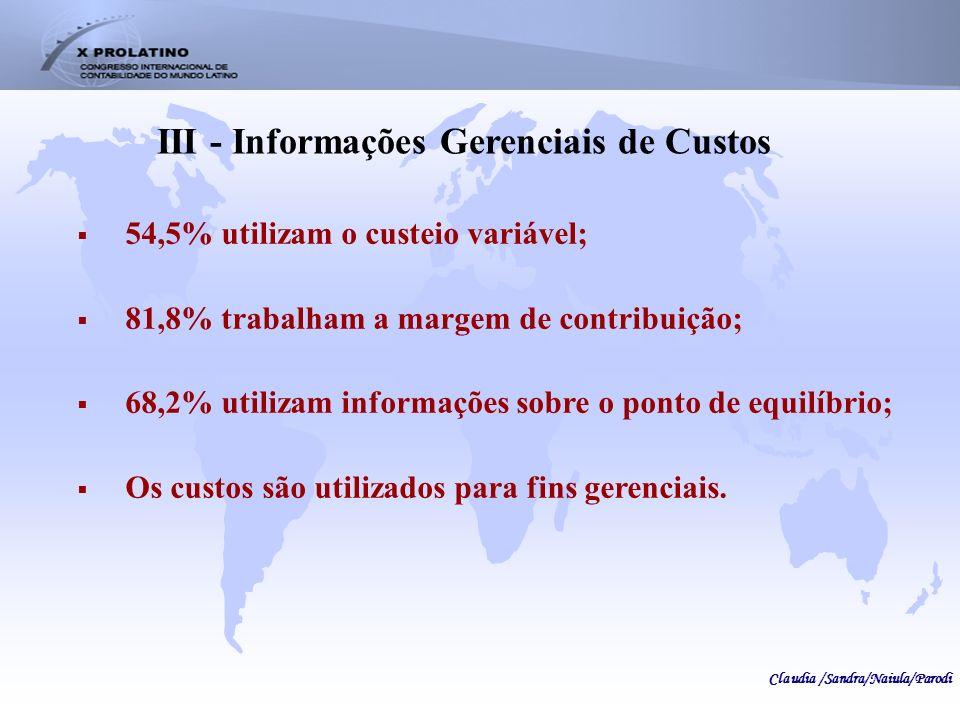 III - Informações Gerenciais de Custos 54,5% utilizam o custeio variável; 81,8% trabalham a margem de contribuição; 68,2% utilizam informações sobre o
