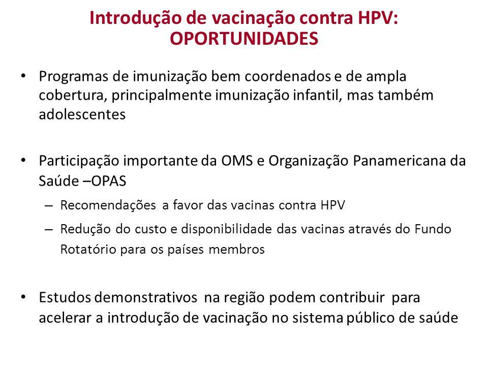 Introdução de vacinação contra HPV: OPORTUNIDADES Programas de imunização bem coordenados e de ampla cobertura, principalmente imunização infantil, ma