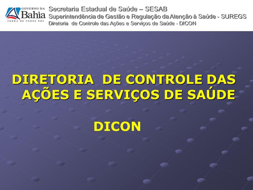DIRETORIA DE CONTROLE DAS AÇÕES E SERVIÇOS DE SAÚDE Secretaria Estadual de Saúde – SESAB Superintendência de Gestão e Regulação da Atenção à Saúde - S