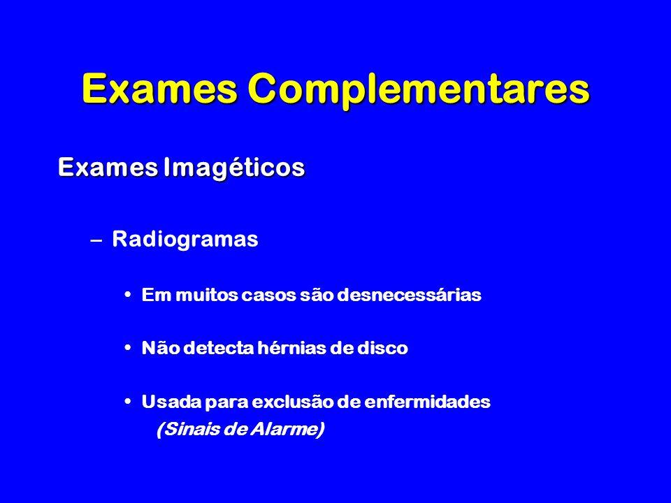 Exames Complementares Exames Imagéticos –Radiogramas Em muitos casos são desnecessárias Não detecta hérnias de disco Usada para exclusão de enfermidades (Sinais de Alarme)