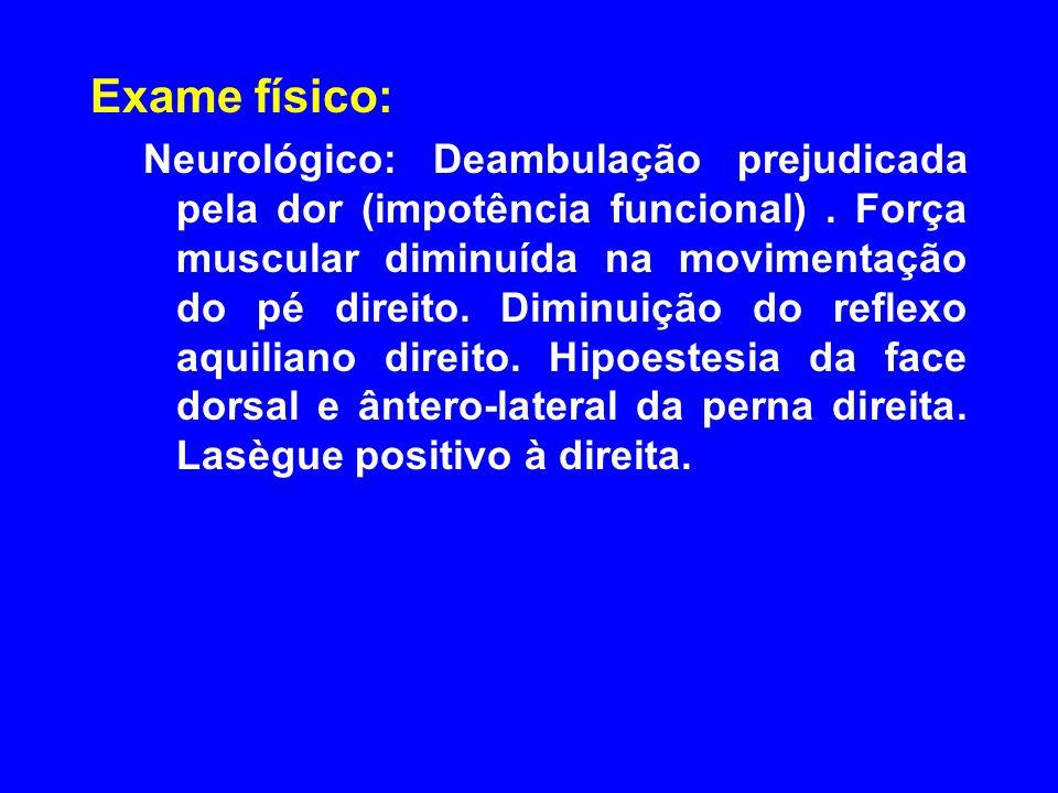 Exame físico: Neurológico: Deambulação prejudicada pela dor (impotência funcional).