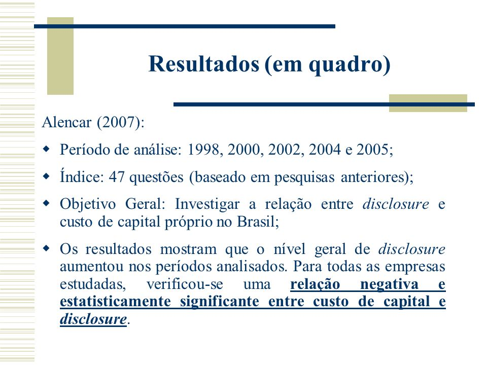 Resultados (em quadro) Alencar (2007): Período de análise: 1998, 2000, 2002, 2004 e 2005; Índice: 47 questões (baseado em pesquisas anteriores); Objet