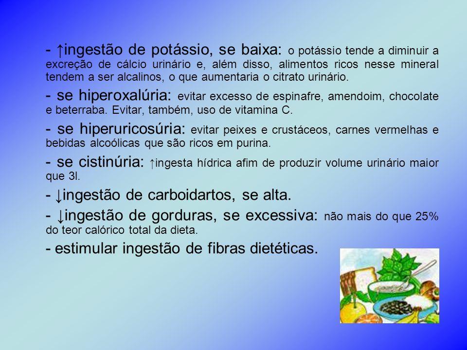 - ingestão de potássio, se baixa: o potássio tende a diminuir a excreção de cálcio urinário e, além disso, alimentos ricos nesse mineral tendem a ser