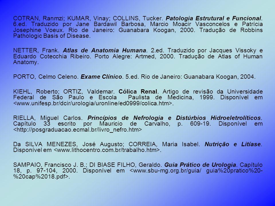 COTRAN, Ranmzi; KUMAR, Vinay; COLLINS, Tucker. Patologia Estrutural e Funcional. 6.ed. Traduzido por Jane Bardawil Barbosa, Marcio Moacir Vasconcelos