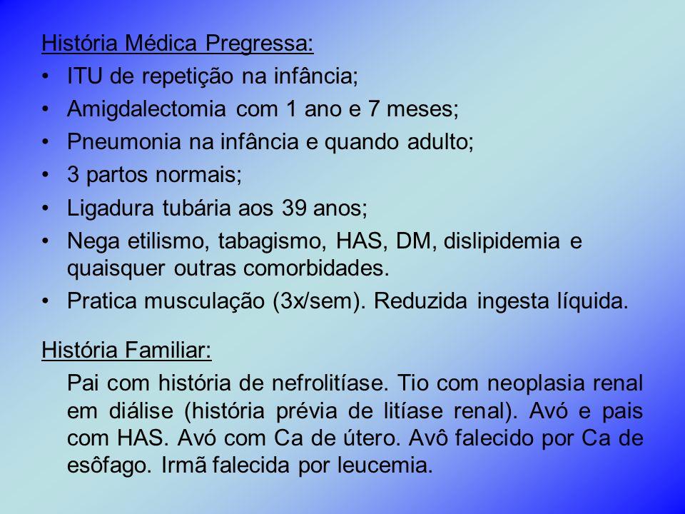 História Médica Pregressa: ITU de repetição na infância; Amigdalectomia com 1 ano e 7 meses; Pneumonia na infância e quando adulto; 3 partos normais;