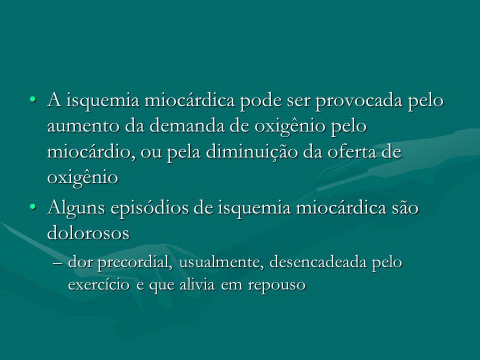 A isquemia miocárdica pode ser provocada pelo aumento da demanda de oxigênio pelo miocárdio, ou pela diminuição da oferta de oxigênioA isquemia miocár