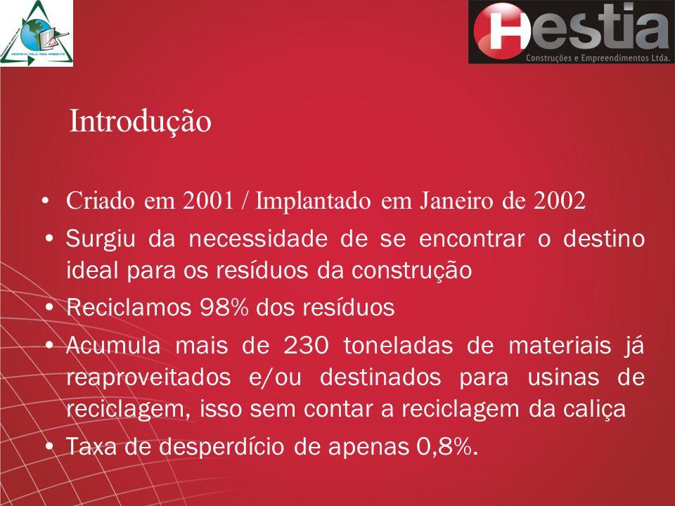 Criado em 2001 / Implantado em Janeiro de 2002 Surgiu da necessidade de se encontrar o destino ideal para os resíduos da construção Reciclamos 98% dos