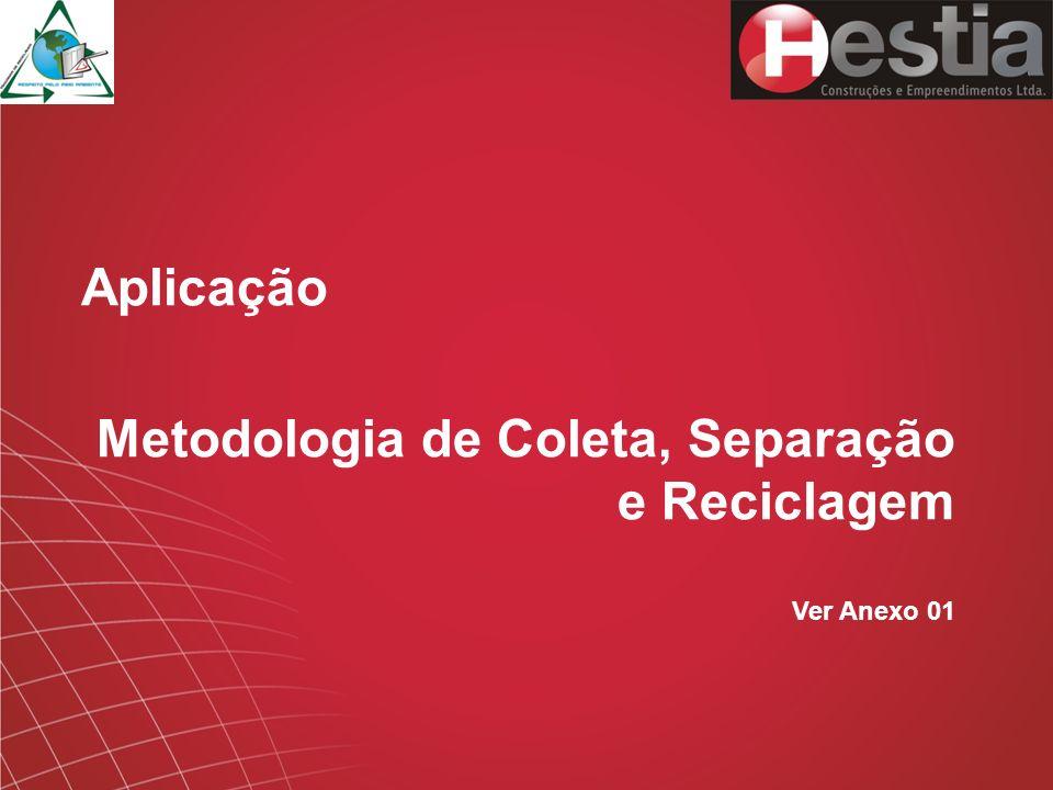 Aplicação Metodologia de Coleta, Separação e Reciclagem Ver Anexo 01