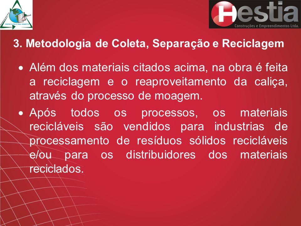 3. Metodologia de Coleta, Separação e Reciclagem Além dos materiais citados acima, na obra é feita a reciclagem e o reaproveitamento da caliça, atravé