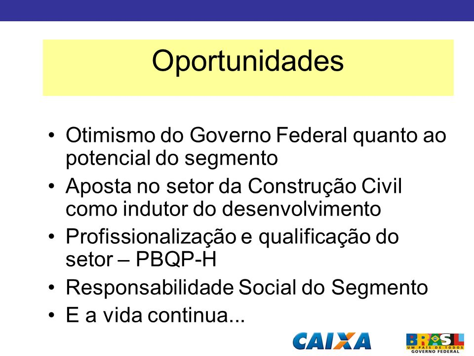 Otimismo do Governo Federal quanto ao potencial do segmento Aposta no setor da Construção Civil como indutor do desenvolvimento Profissionalização e q