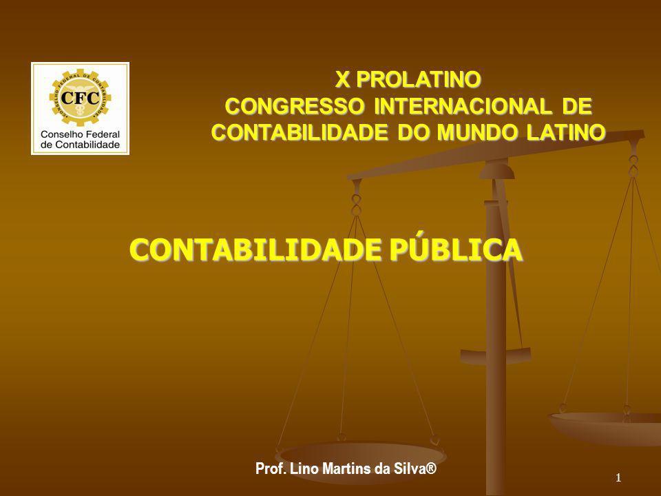 CONTABILIDADE PÚBLICA Prof. Lino Martins da Silva® X PROLATINO CONGRESSO INTERNACIONAL DE CONTABILIDADE DO MUNDO LATINO 1