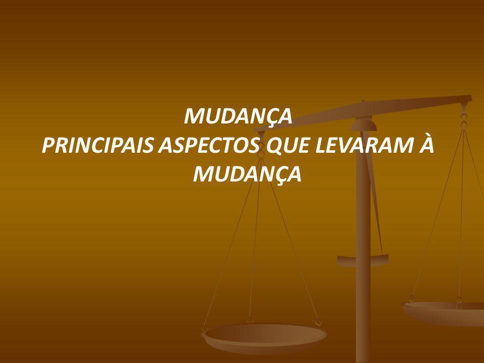 MUDANÇA PRINCIPAIS ASPECTOS QUE LEVARAM À MUDANÇA
