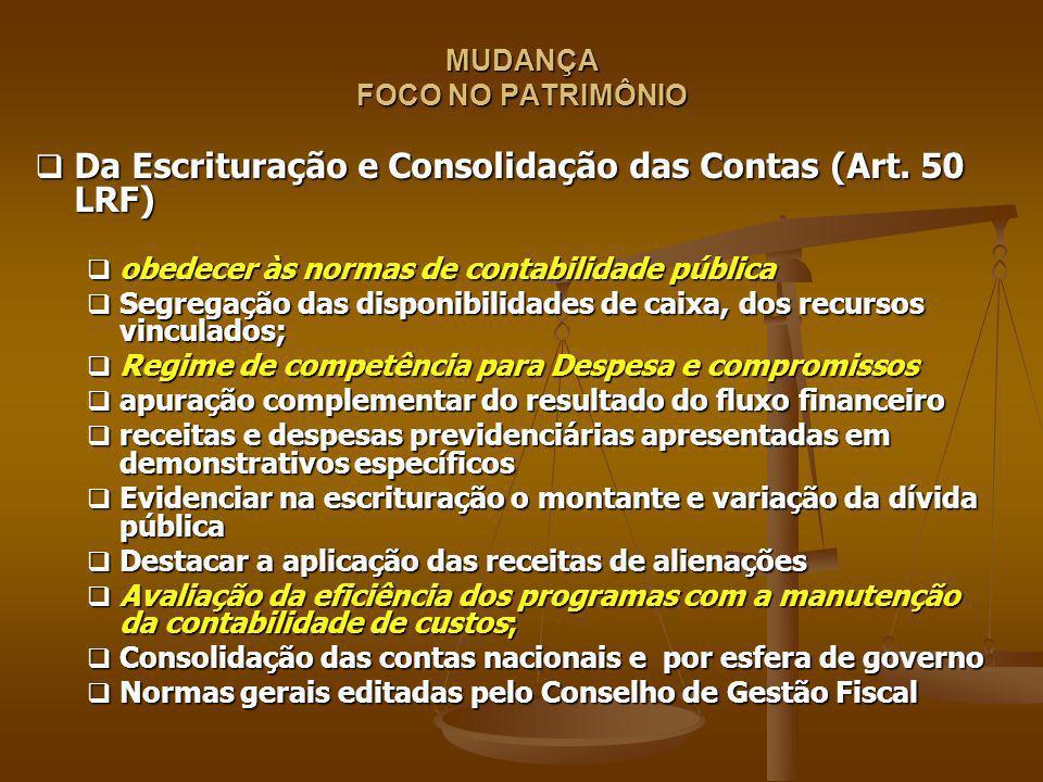 MUDANÇA FOCO NO PATRIMÔNIO Da Escrituração e Consolidação das Contas (Art. 50 LRF) Da Escrituração e Consolidação das Contas (Art. 50 LRF) obedecer às
