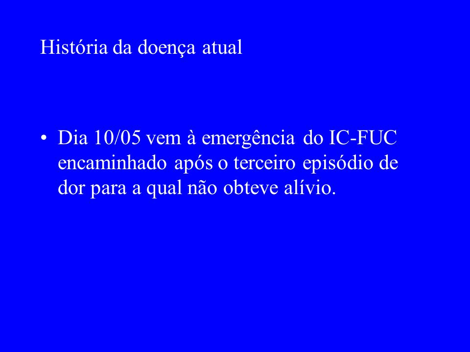 Exames Complementares Enzimas: 11/05 - 12h: DHL: 234 CK total: 170 CK MB: 10 12/05 - 15h: DHL: 239 CK total: 81 CK MB: 4