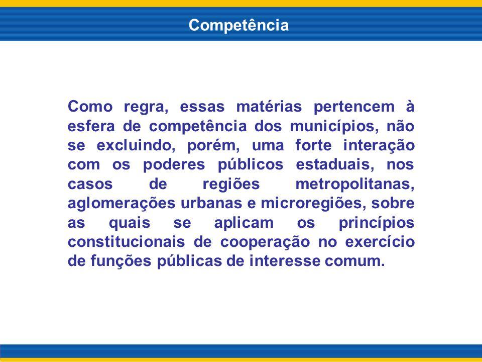 Como regra, essas matérias pertencem à esfera de competência dos municípios, não se excluindo, porém, uma forte interação com os poderes públicos esta