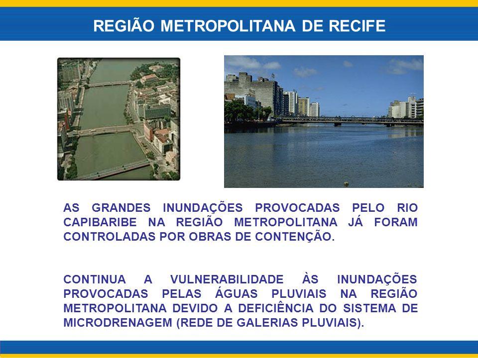 REGIÃO METROPOLITANA DE RECIFE AS GRANDES INUNDAÇÕES PROVOCADAS PELO RIO CAPIBARIBE NA REGIÃO METROPOLITANA JÁ FORAM CONTROLADAS POR OBRAS DE CONTENÇÃ