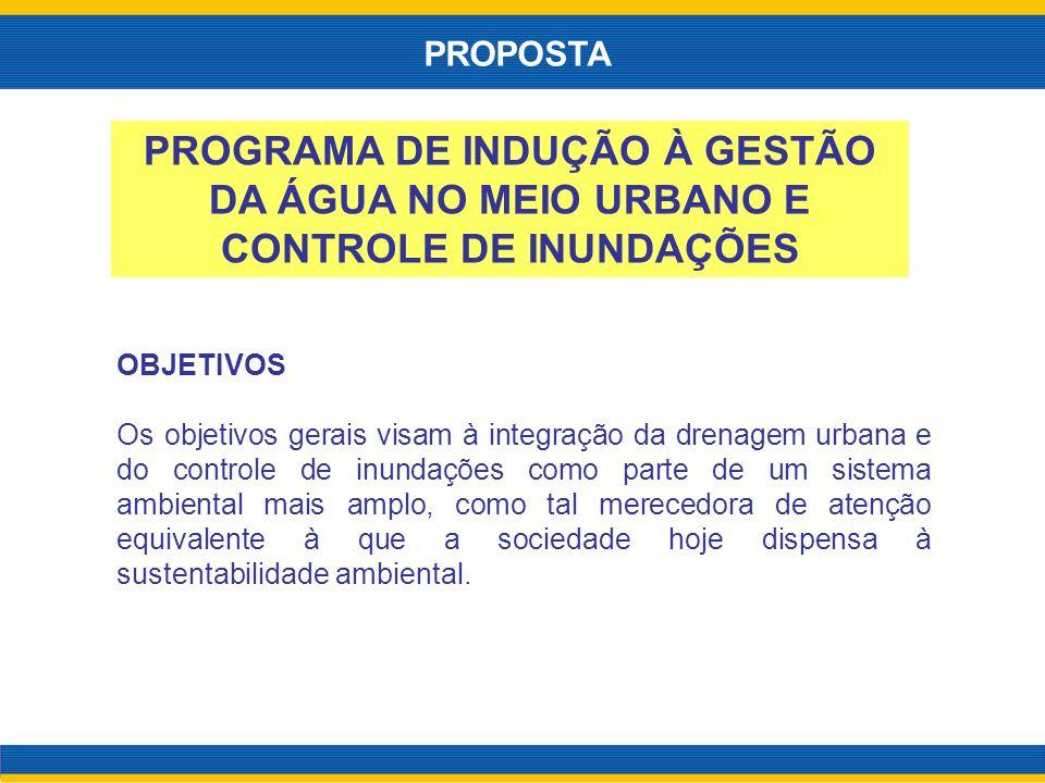 OBJETIVOS Os objetivos gerais visam à integração da drenagem urbana e do controle de inundações como parte de um sistema ambiental mais amplo, como ta
