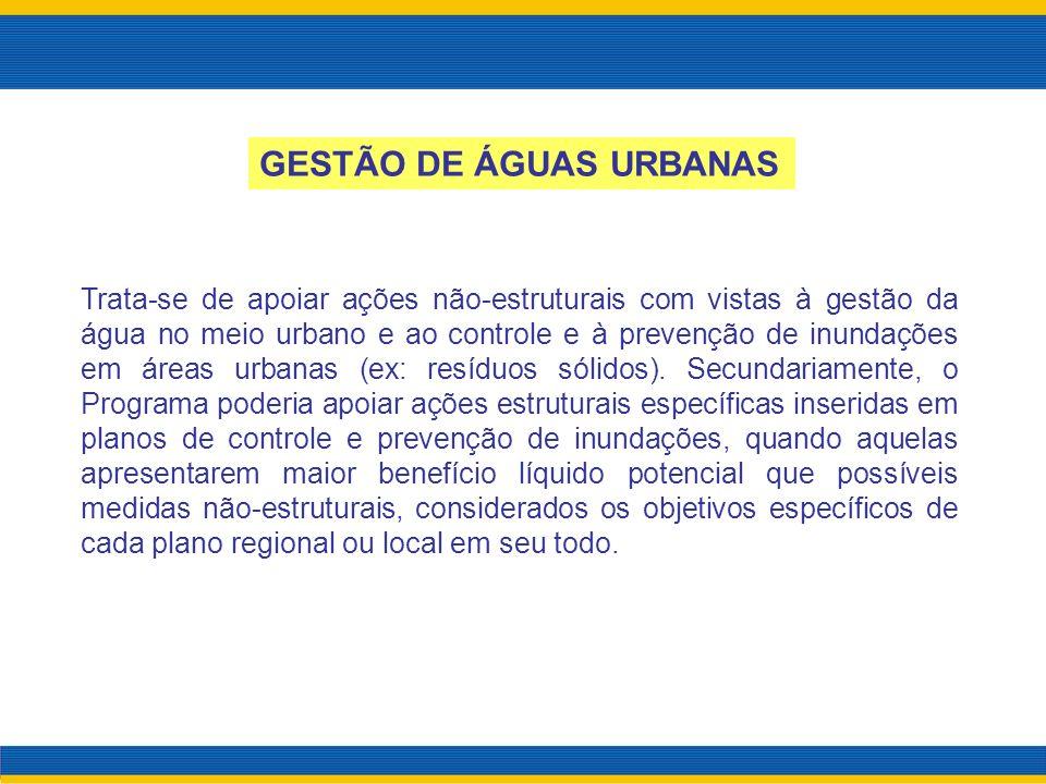 Trata-se de apoiar ações não-estruturais com vistas à gestão da água no meio urbano e ao controle e à prevenção de inundações em áreas urbanas (ex: re