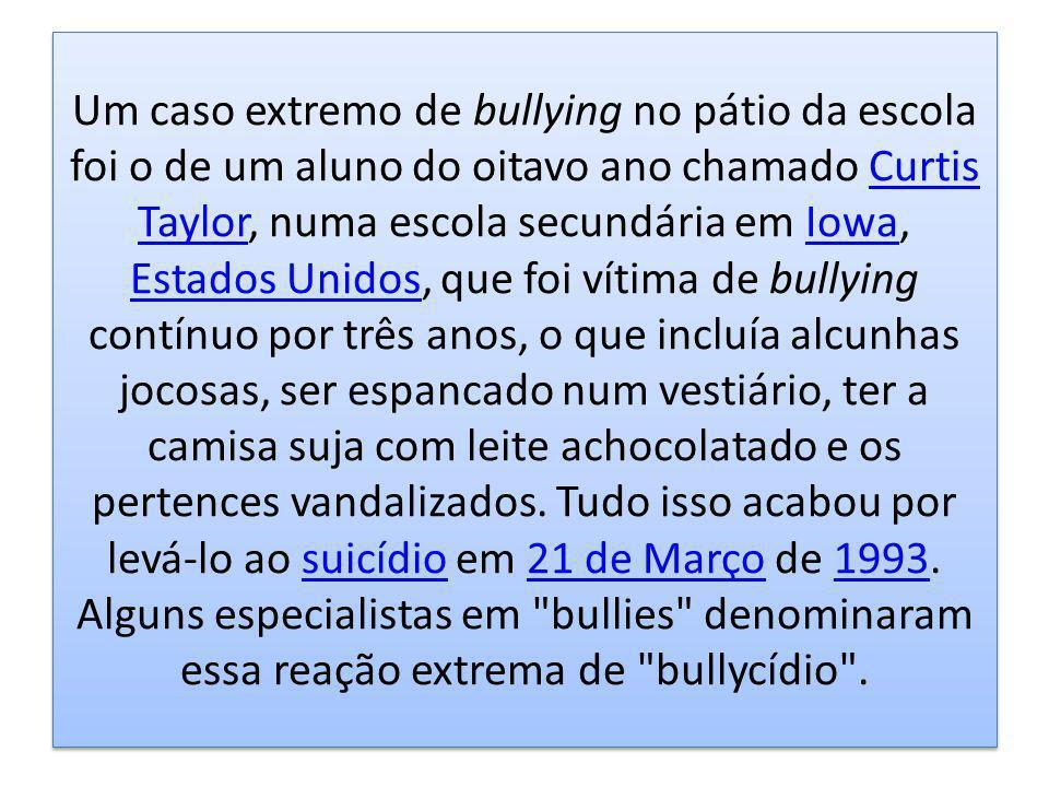 Um caso extremo de bullying no pátio da escola foi o de um aluno do oitavo ano chamado Curtis Taylor, numa escola secundária em Iowa, Estados Unidos,