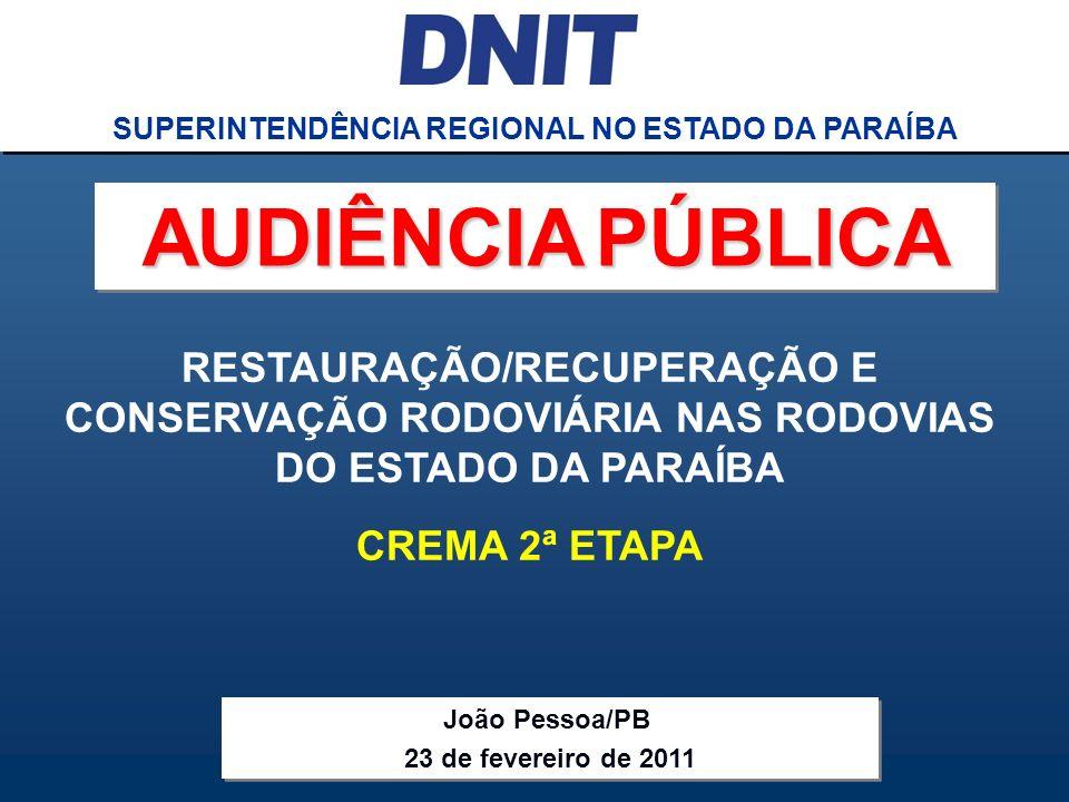 Audiência Pública CREMA 2ª ETAPA DNIT SUPERINTENDÊNCIA REGIONAL NO ESTADO DA PARAÍBA RESTAURAÇÃO/RECUPERAÇÃO E CONSERVAÇÃO RODOVIÁRIA NAS RODOVIAS DO
