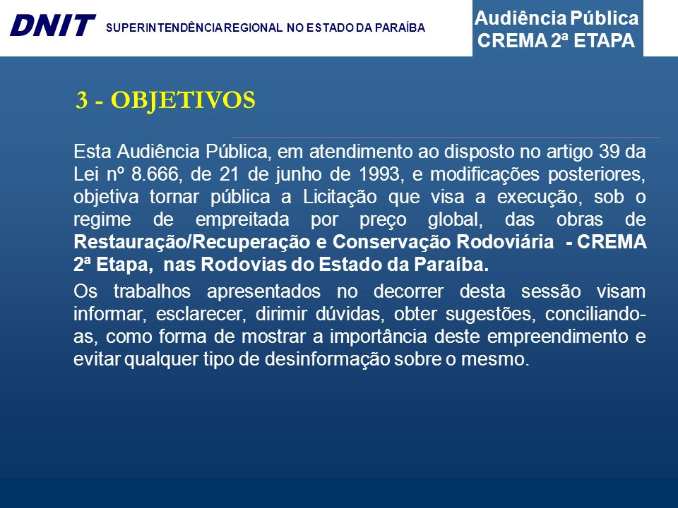 Audiência Pública CREMA 2ª ETAPA DNIT SUPERINTENDÊNCIA REGIONAL NO ESTADO DA PARAÍBA 3 - OBJETIVOS Esta Audiência Pública, em atendimento ao disposto