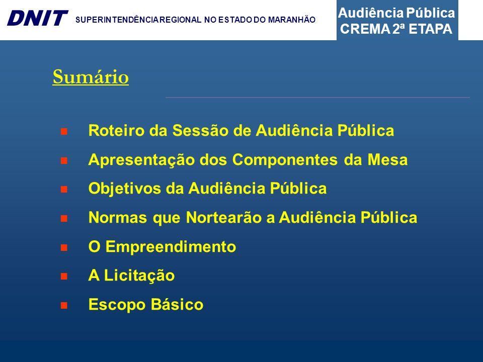 Audiência Pública CREMA 2ª ETAPA DNIT SUPERINTENDÊNCIA REGIONAL NO ESTADO DO MARANHÃO 1- ROTEIRO DA SESSÃO 1) Apresentação dos componentes da Mesa, os objetivos da Audiência Pública e leitura das Normas que regerão a sessão.
