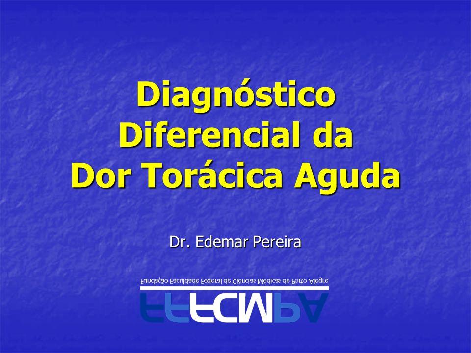 Diagnóstico Diferencial da Dor Torácica Aguda Dr. Edemar Pereira
