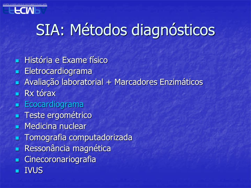 SIA: Métodos diagnósticos História e Exame físico História e Exame físico Eletrocardiograma Eletrocardiograma Avaliação laboratorial + Marcadores Enzi