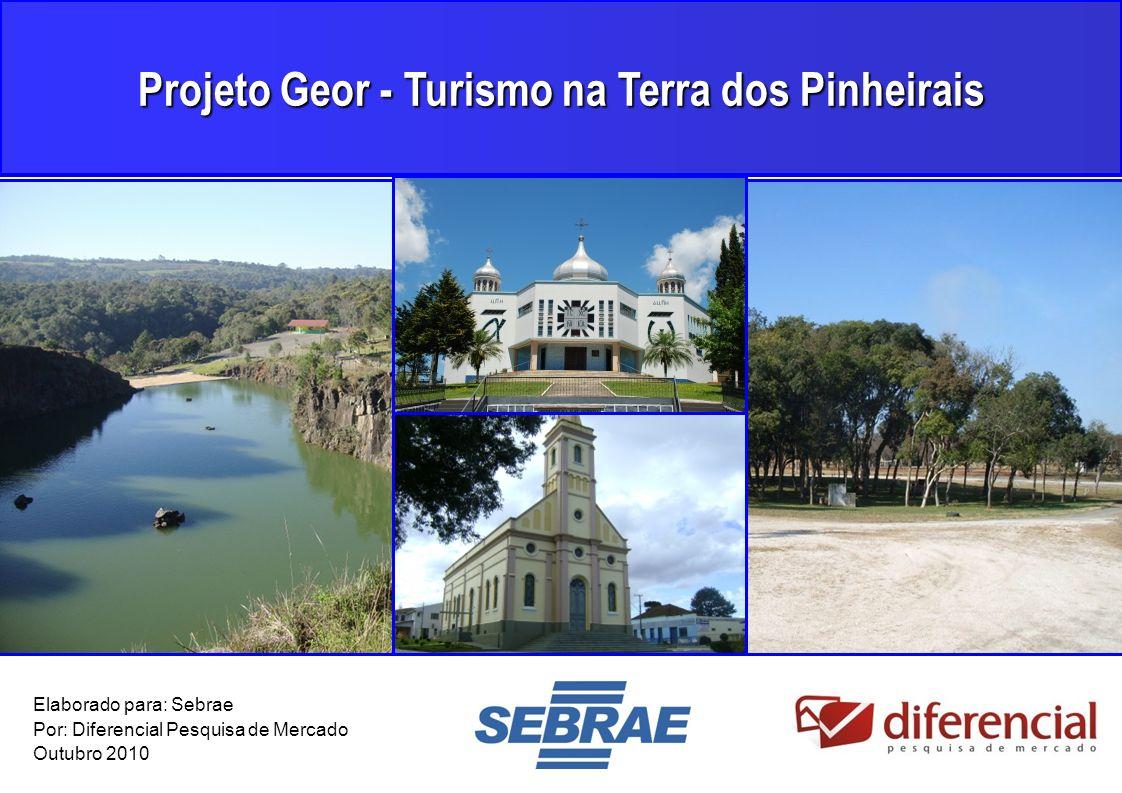 1 Projeto Geor - Turismo na Terra dos Pinheirais Elaborado para: Sebrae Por: Diferencial Pesquisa de Mercado Outubro 2010
