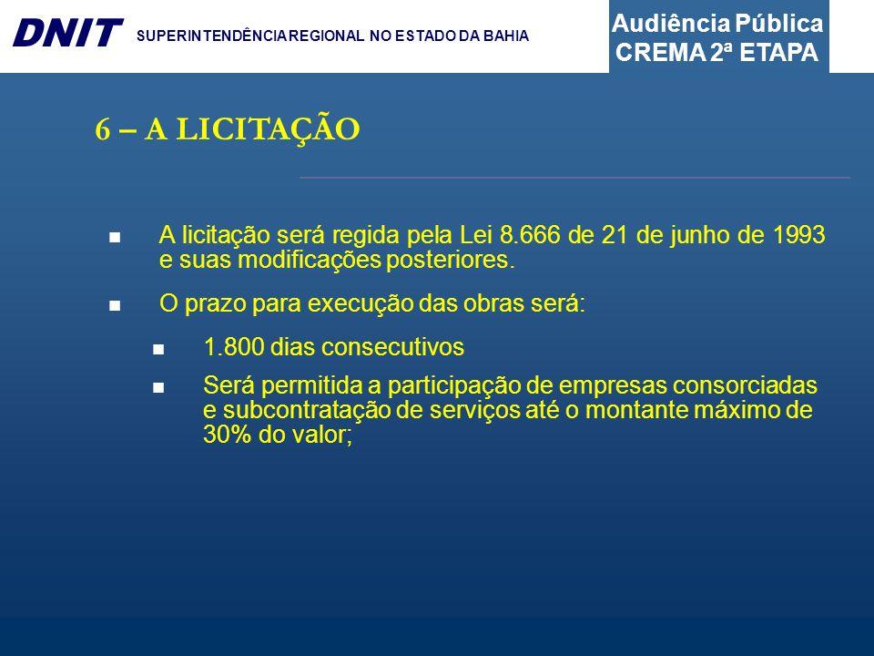 Audiência Pública CREMA 2ª ETAPA DNIT SUPERINTENDÊNCIA REGIONAL NO ESTADO DA BAHIA 6 – A LICITAÇÃO A licitação será regida pela Lei 8.666 de 21 de jun