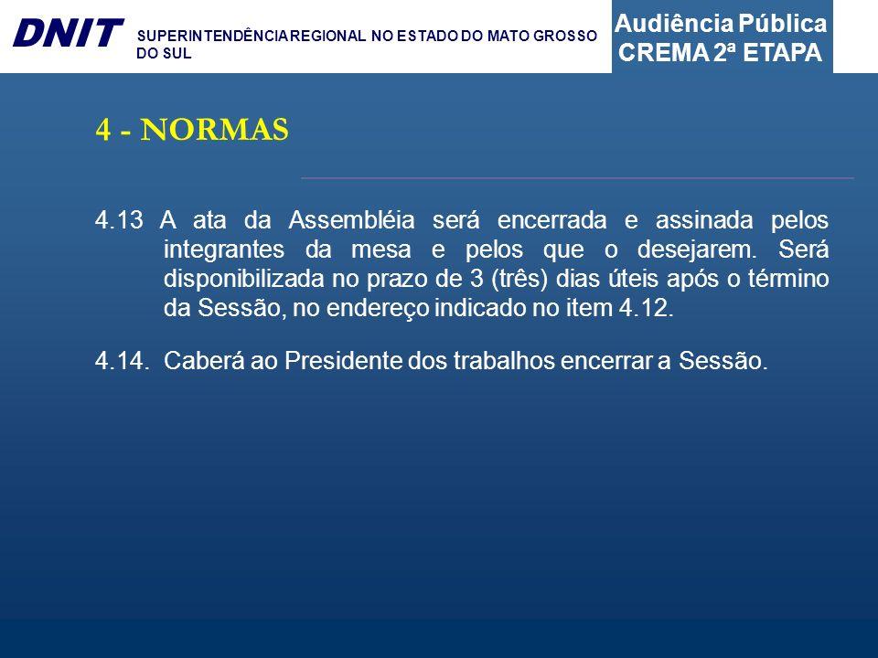 Audiência Pública CREMA 2ª ETAPA DNIT SUPERINTENDÊNCIA REGIONAL NO ESTADO DO MATO GROSSO DO SUL 4.13 A ata da Assembléia será encerrada e assinada pel