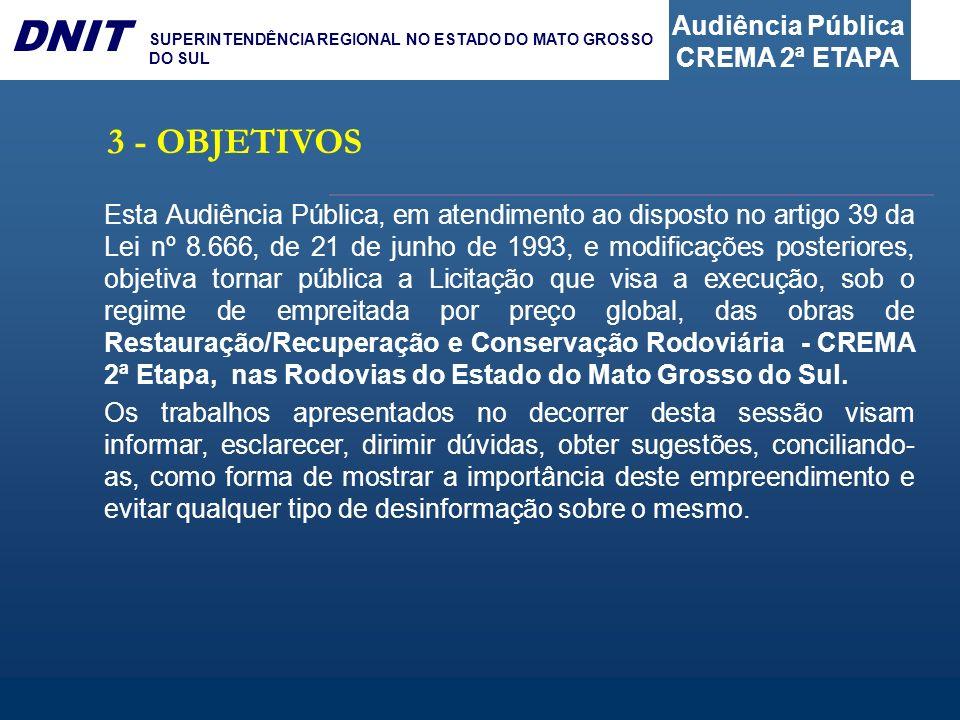 Audiência Pública CREMA 2ª ETAPA DNIT SUPERINTENDÊNCIA REGIONAL NO ESTADO DO MATO GROSSO DO SUL 3 - OBJETIVOS Esta Audiência Pública, em atendimento a